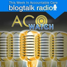 This Week in Accountable Care | @ACOwatch | Hosted by Gregg A. Masters
